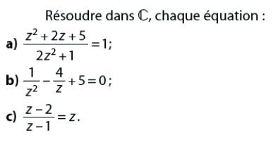 Résoudre dans C chacune des équations : exercices en terminale S.